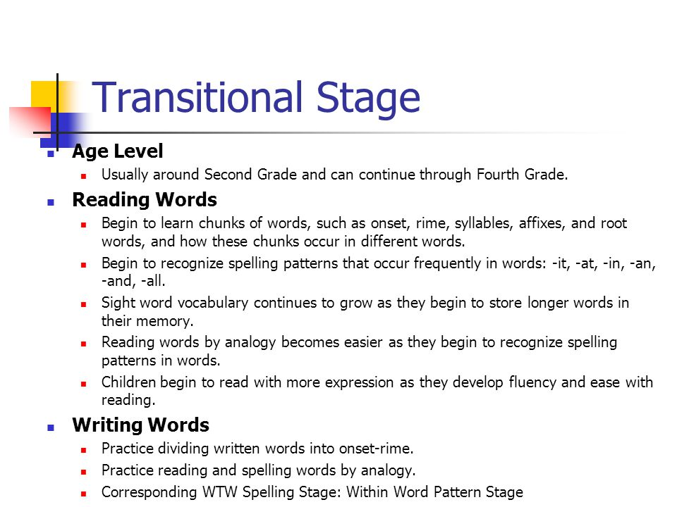 Transitional Stage Age Level Usually around Second Grade and can continue through Fourth Grade.