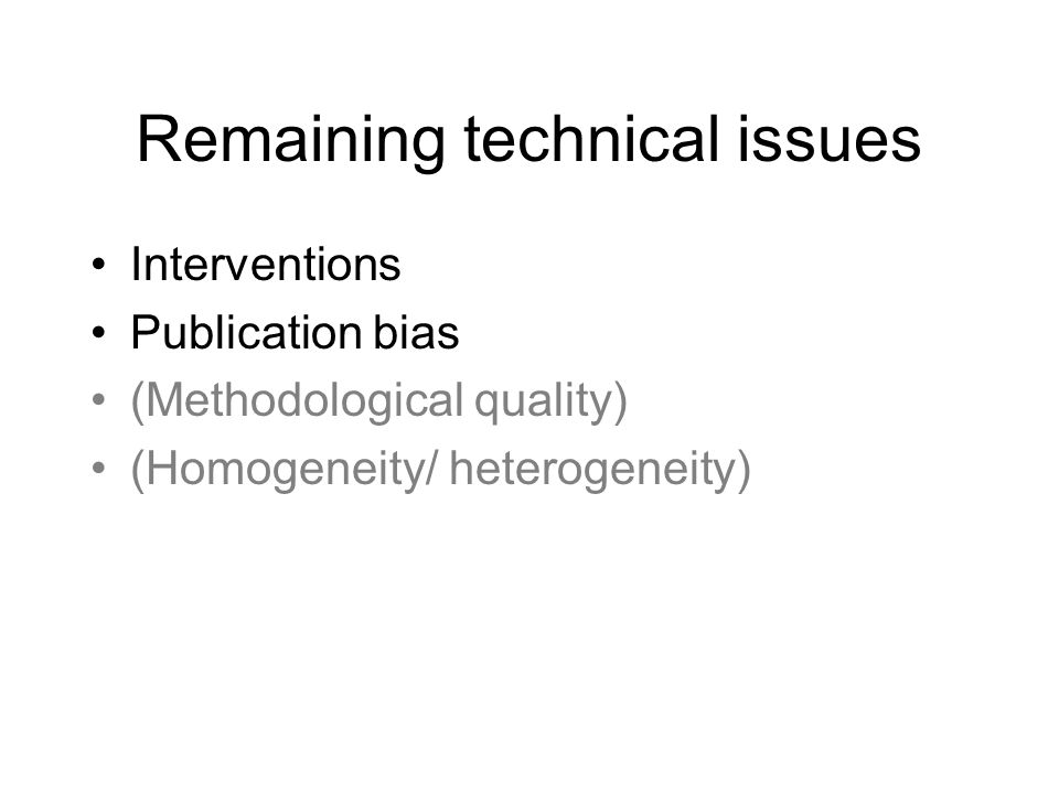 Remaining technical issues Interventions Publication bias (Methodological quality) (Homogeneity/ heterogeneity)