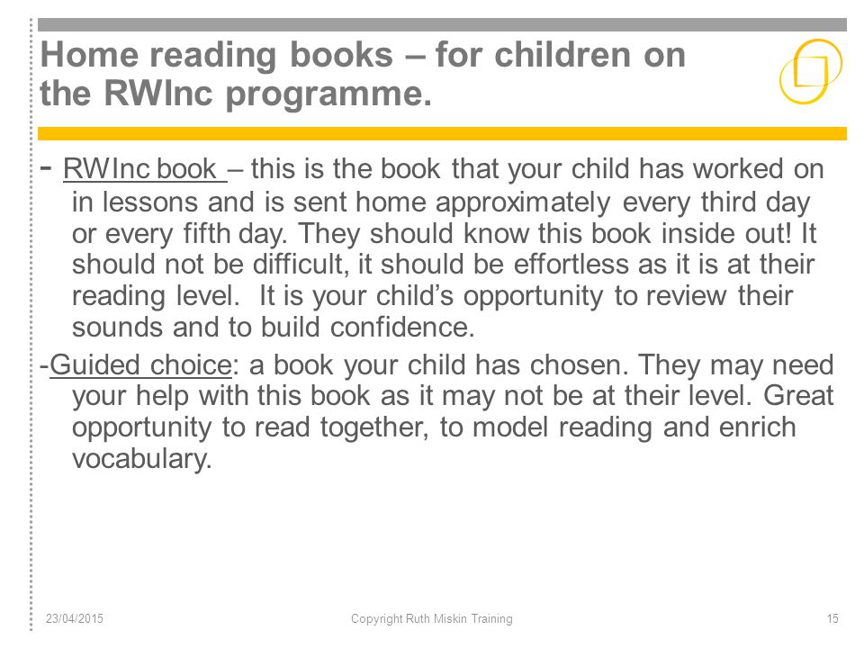 Home reading books – for children on the RWInc programme. - RWInc book – this is the book that your child has worked on in lessons and is sent home ap