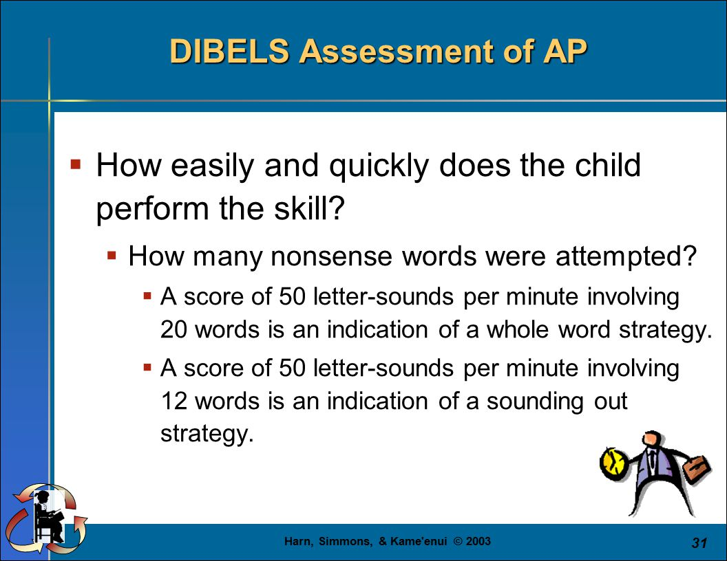 Harn, Simmons, & Kame'enui © 2003 31  How easily and quickly does the child perform the skill?  How many nonsense words were attempted?  A score of