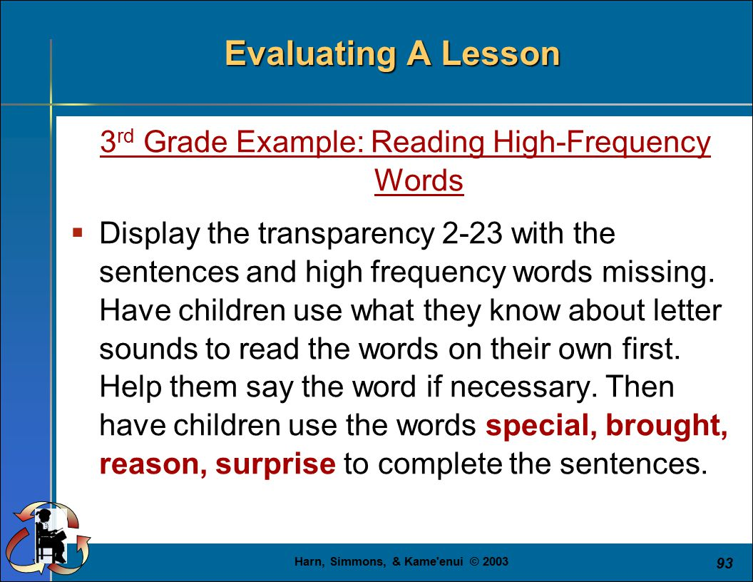 Harn, Simmons, & Kame'enui © 2003 93 Evaluating A Lesson 3 rd Grade Example: Reading High-Frequency Words  Display the transparency 2-23 with the sen