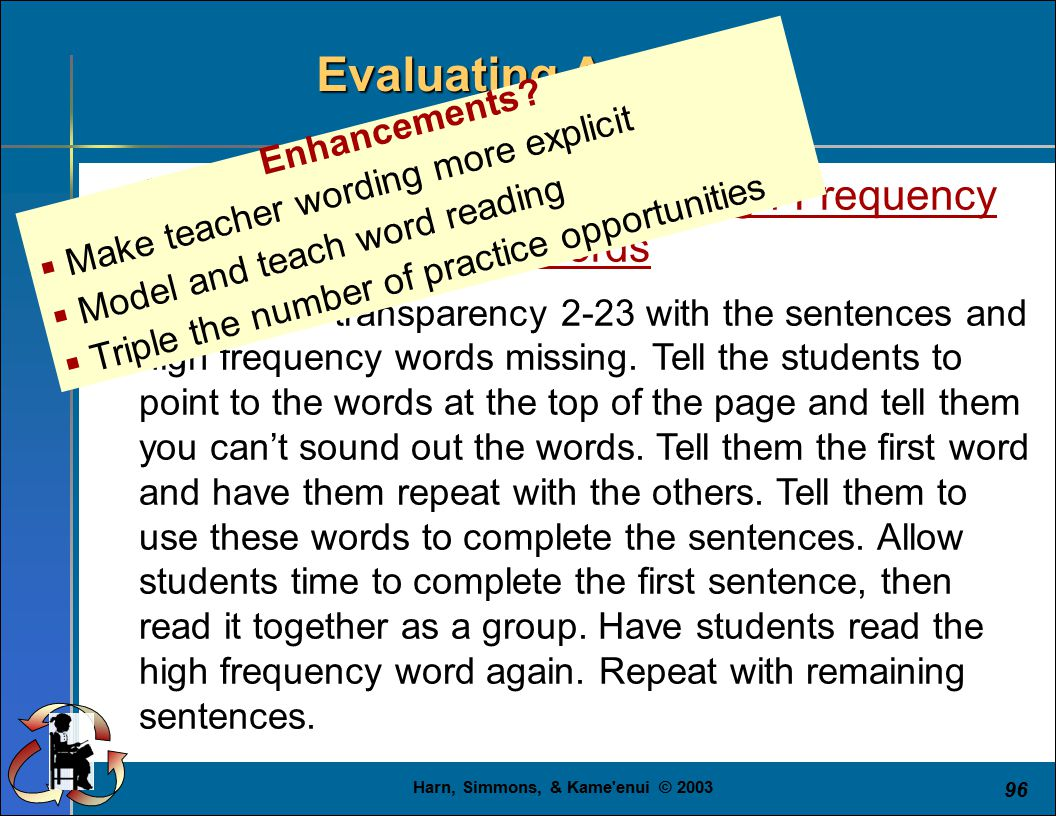 Harn, Simmons, & Kame enui © 2003 96 Evaluating A Lesson 3 rd Grade Example: Reading High-Frequency Words  Display the transparency 2-23 with the sentences and high frequency words missing.