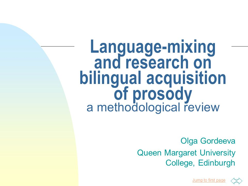 Jump to first page Language-mixing and research on bilingual acquisition of prosody a methodological review Olga Gordeeva Queen Margaret University College, Edinburgh