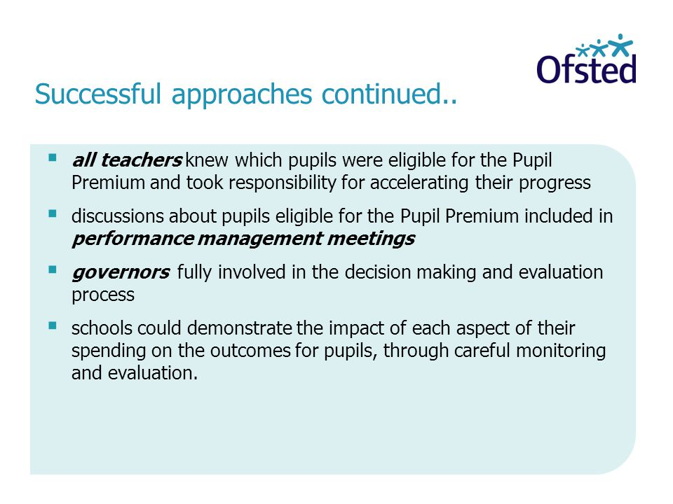 all teachers knew which pupils were eligible for the Pupil Premium and took responsibility for accelerating their progress  discussions about pupil