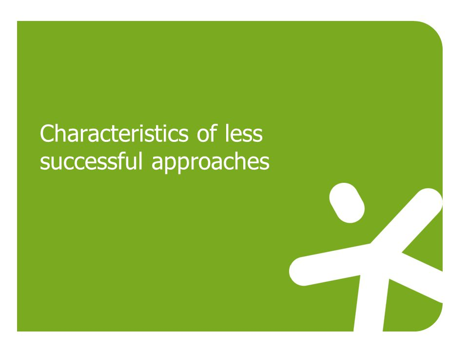 Characteristics of less successful approaches