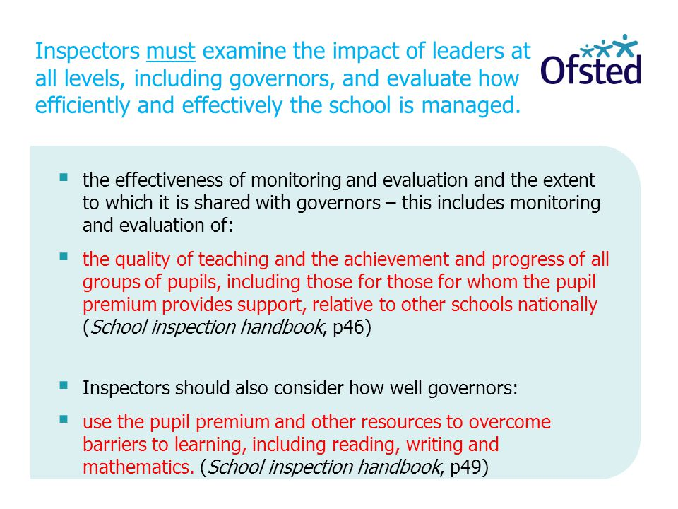 Inspectors must examine the impact of leaders at all levels, including governors, and evaluate how efficiently and effectively the school is managed.