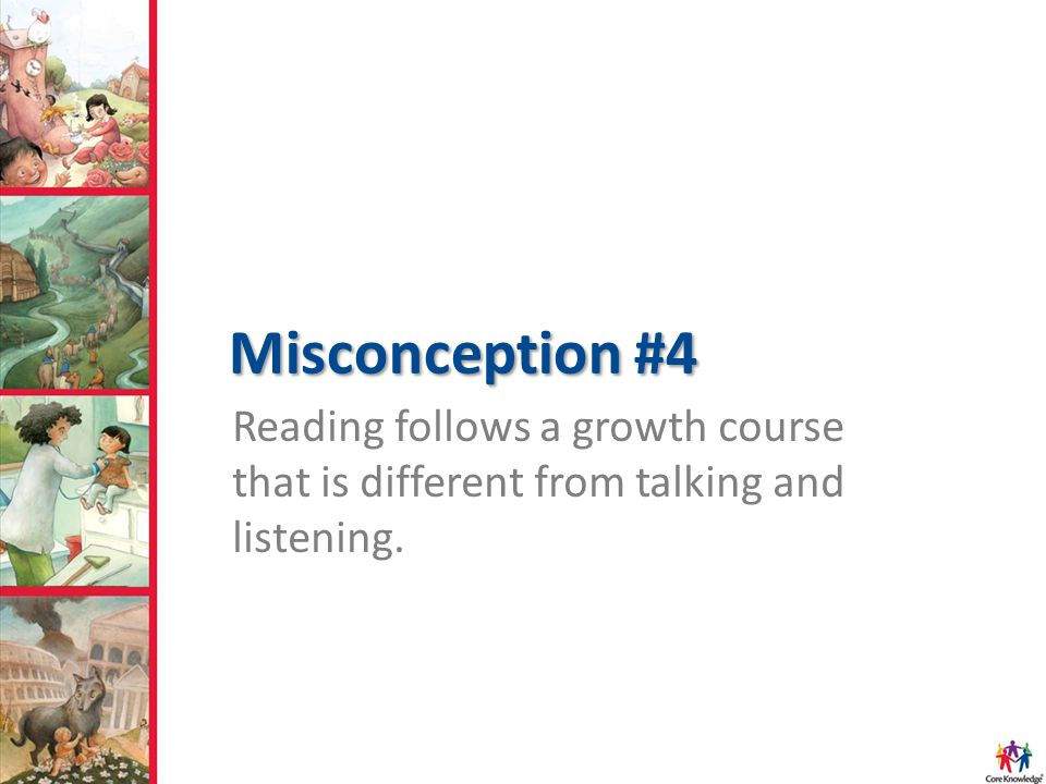 Misconception #4 Reading follows a growth course that is different from talking and listening.