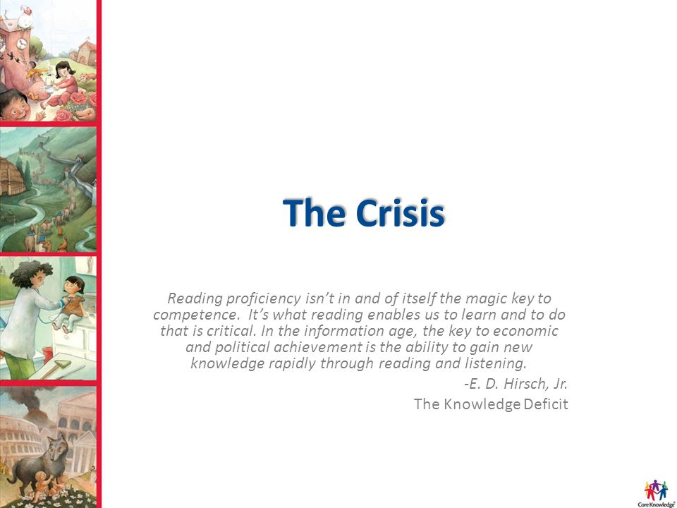 The Crisis Reading proficiency isn't in and of itself the magic key to competence. It's what reading enables us to learn and to do that is critical. I