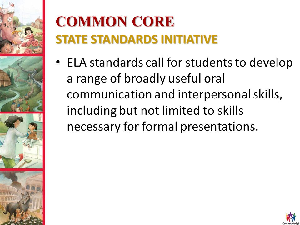 COMMON CORE STATE STANDARDS INITIATIVE ELA standards call for students to develop a range of broadly useful oral communication and interpersonal skill