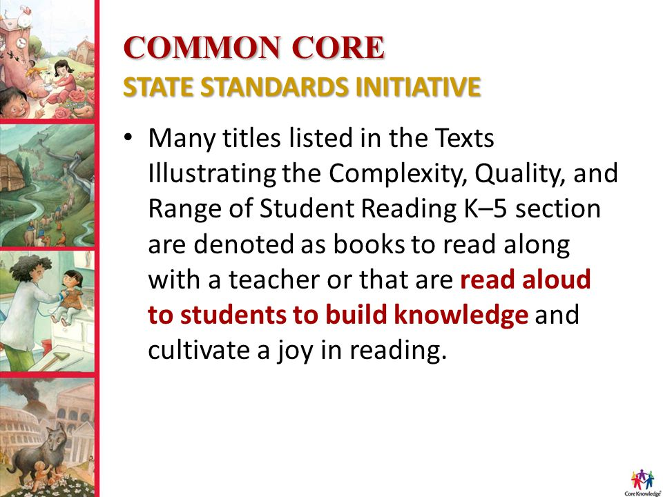 COMMON CORE STATE STANDARDS INITIATIVE Many titles listed in the Texts Illustrating the Complexity, Quality, and Range of Student Reading K–5 section