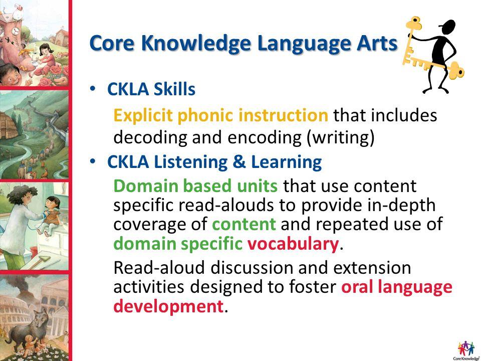Core Knowledge Language Arts CKLA Skills Explicit phonic instruction that includes decoding and encoding (writing) CKLA Listening & Learning Domain ba