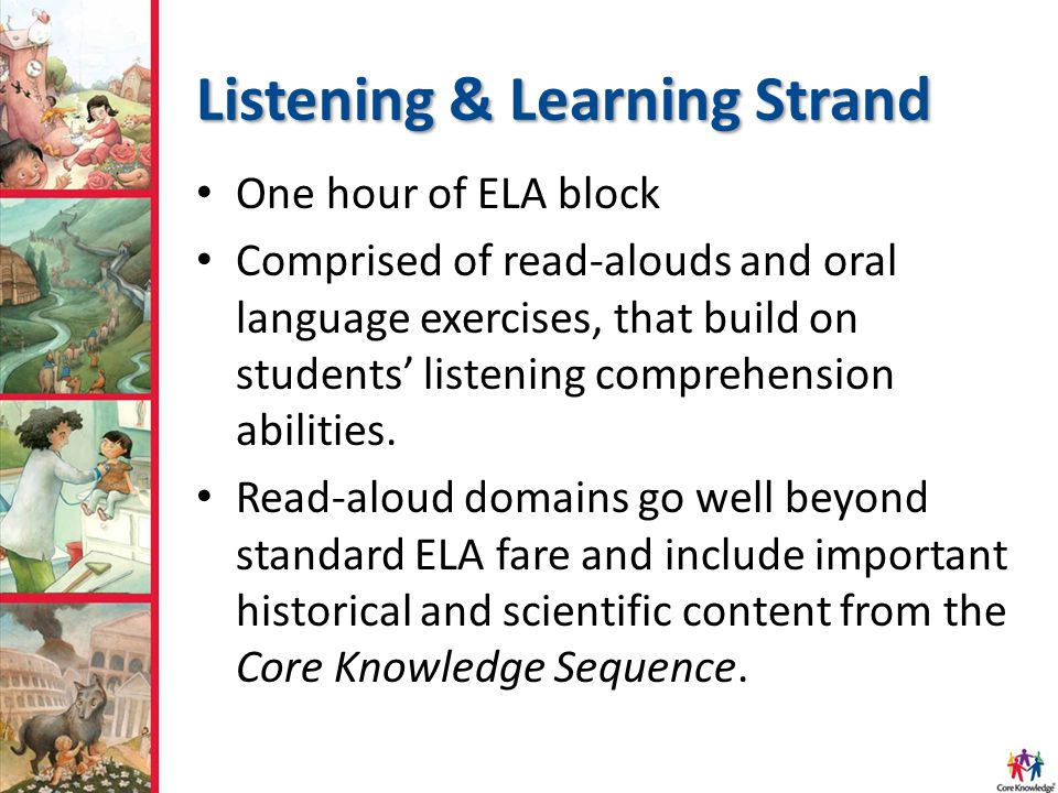 Listening & Learning Strand One hour of ELA block Comprised of read-alouds and oral language exercises, that build on students' listening comprehension abilities.