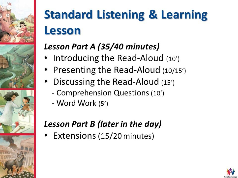 Standard Listening & Learning Lesson Lesson Part A (35/40 minutes) Introducing the Read-Aloud (10') Presenting the Read-Aloud (10/15') Discussing the