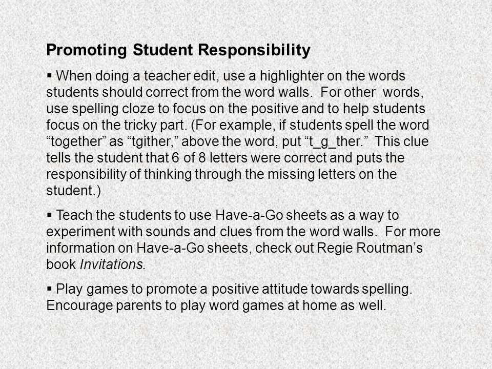 Promoting Student Responsibility  When doing a teacher edit, use a highlighter on the words students should correct from the word walls.