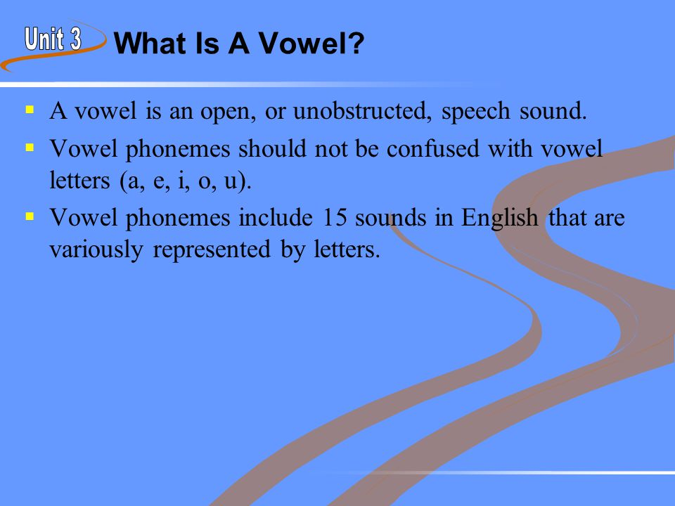 What Is A Vowel?  A vowel is an open, or unobstructed, speech sound.  Vowel phonemes should not be confused with vowel letters (a, e, i, o, u).  Vo