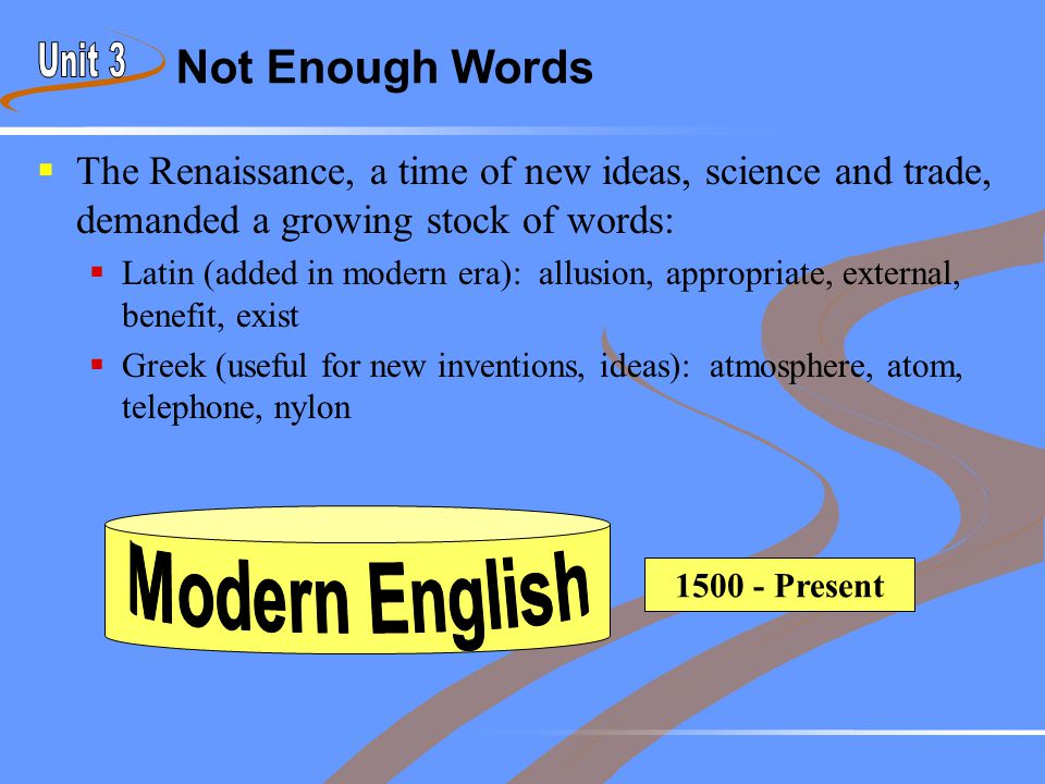 Not Enough Words  The Renaissance, a time of new ideas, science and trade, demanded a growing stock of words:  Latin (added in modern era): allusion