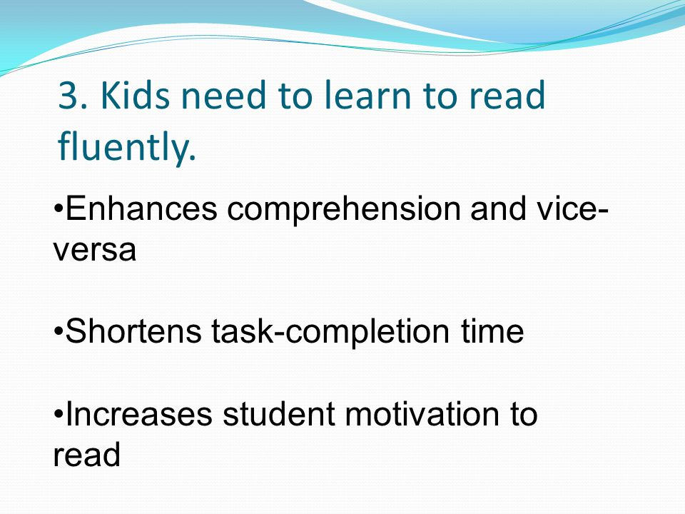 3. Kids need to learn to read fluently.