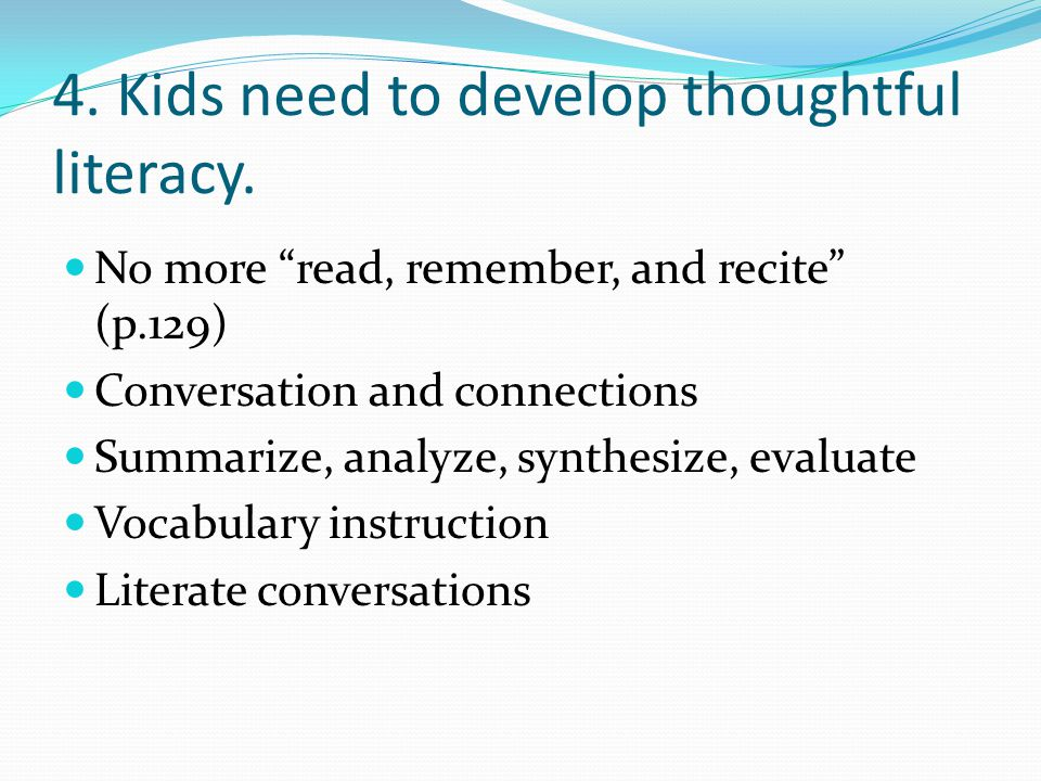 4. Kids need to develop thoughtful literacy.