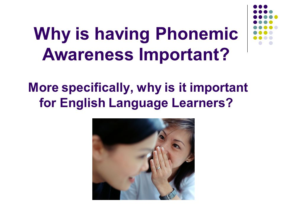 Why is having Phonemic Awareness Important.