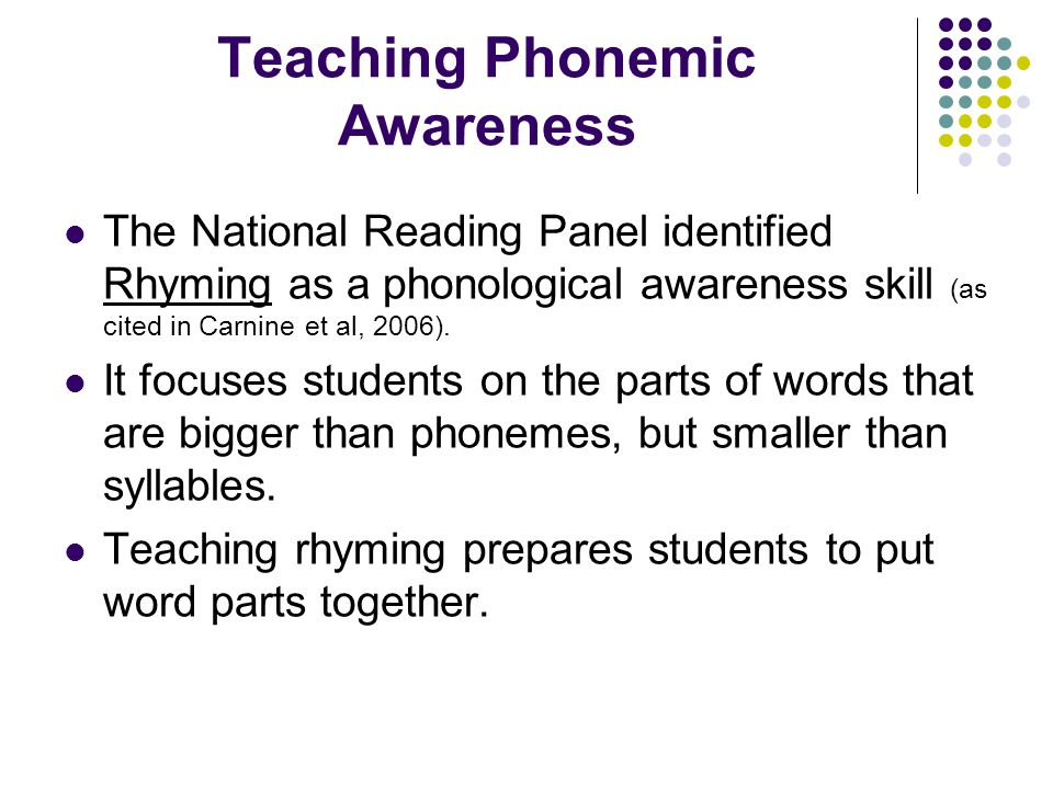 Teaching Phonemic Awareness The National Reading Panel identified Rhyming as a phonological awareness skill (as cited in Carnine et al, 2006).
