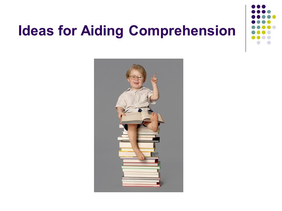 Ideas for Aiding Comprehension
