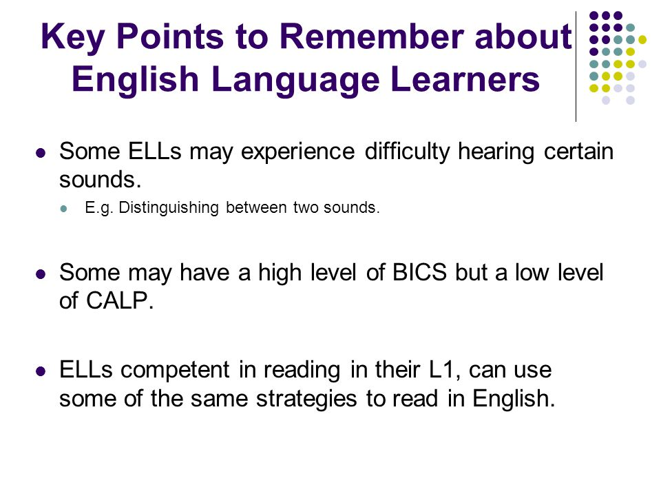 Some ELLs may experience difficulty hearing certain sounds.