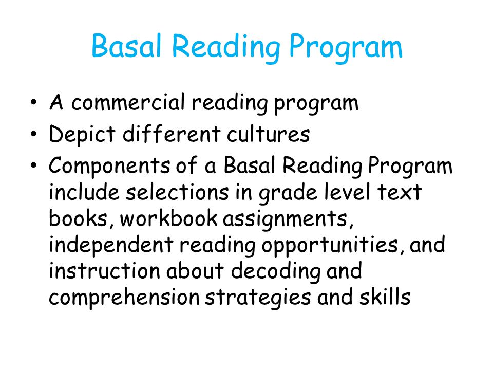 Basal Reading Program A commercial reading program Depict different cultures Components of a Basal Reading Program include selections in grade level t