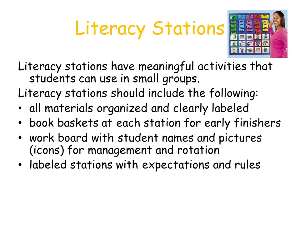Literacy Stations Literacy stations have meaningful activities that students can use in small groups. Literacy stations should include the following: