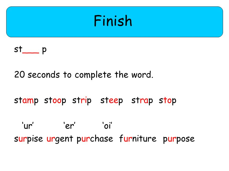 Finish st___ p 20 seconds to complete the word.