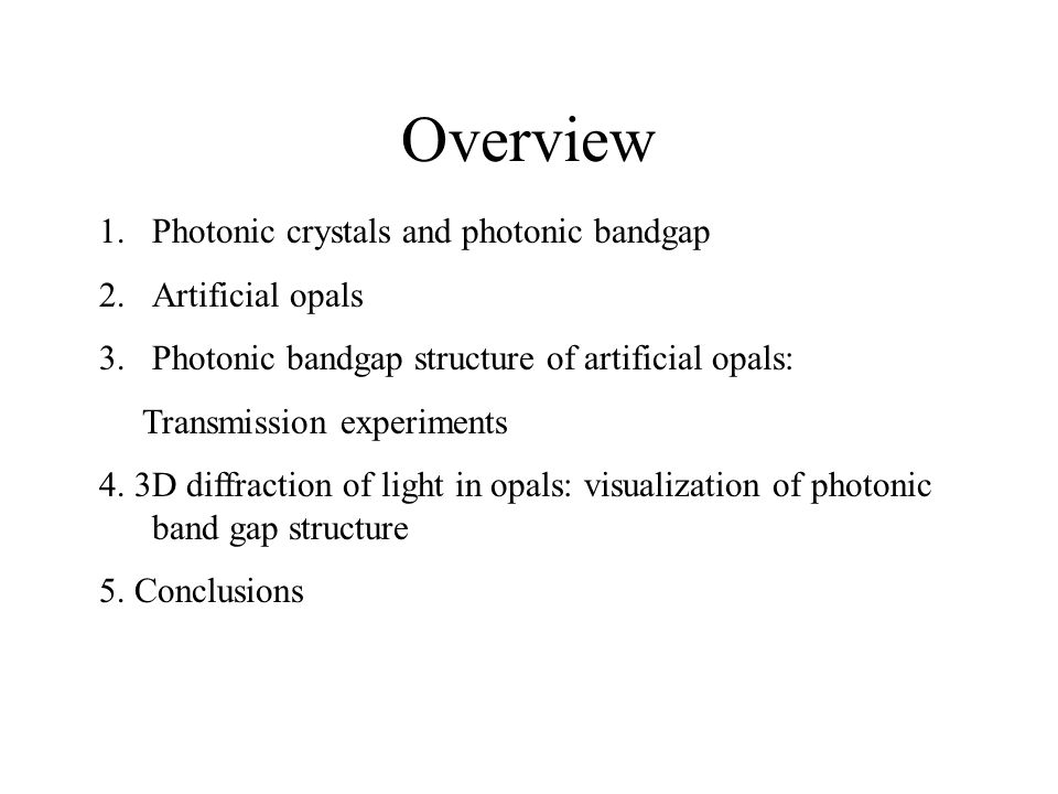 Overview 1.Photonic crystals and photonic bandgap 2.Artificial opals 3.Photonic bandgap structure of artificial opals: Transmission experiments 4.
