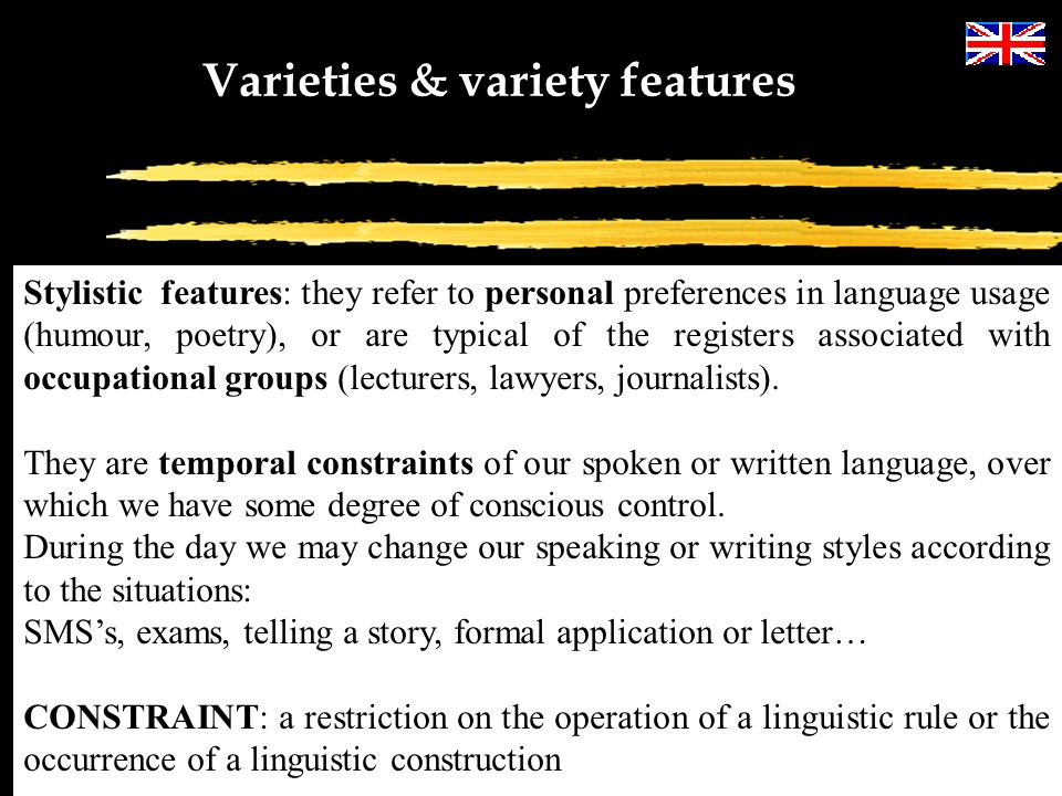 Varieties & variety features Variety features are not the typical features of the English language as a whole. Such features or characteristics depend