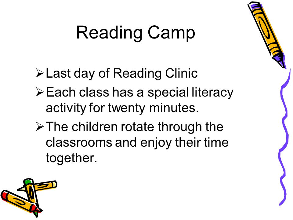 Reading Camp  Last day of Reading Clinic  Each class has a special literacy activity for twenty minutes.  The children rotate through the classroom