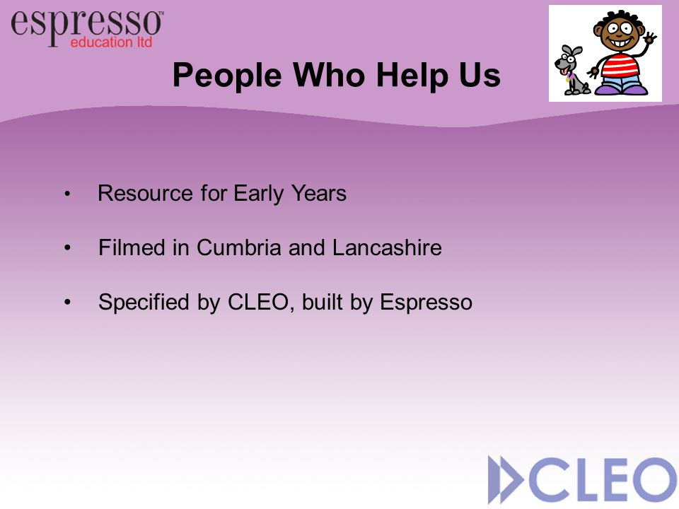 People Who Help Us Resource for Early Years Filmed in Cumbria and Lancashire Specified by CLEO, built by Espresso