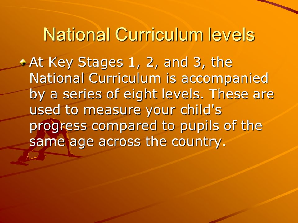 National Curriculum levels At Key Stages 1, 2, and 3, the National Curriculum is accompanied by a series of eight levels.