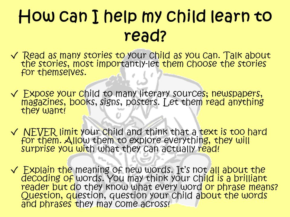 How can I help my child learn to read. √ Read as many stories to your child as you can.