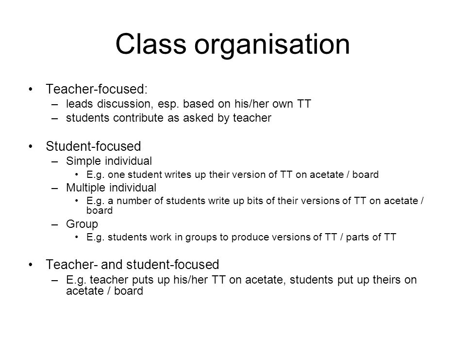Class organisation Teacher-focused: –leads discussion, esp.