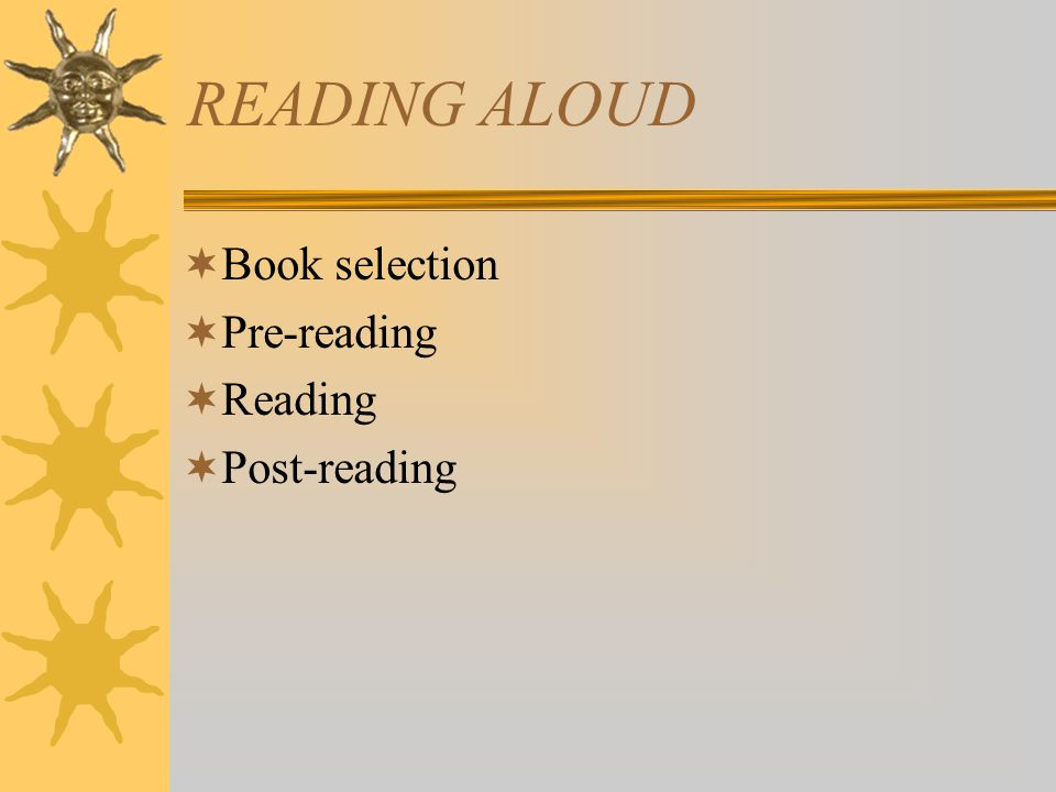 READING ALOUD  Book selection  Pre-reading  Reading  Post-reading