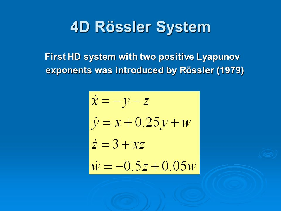 4D Rössler System First HD system with two positive Lyapunov First HD system with two positive Lyapunov exponents was introduced by Rössler (1979) exponents was introduced by Rössler (1979)