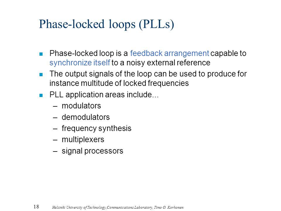 18 Helsinki University of Technology,Communications Laboratory, Timo O. Korhonen Phase-locked loops (PLLs) n Phase-locked loop is a feedback arrangeme