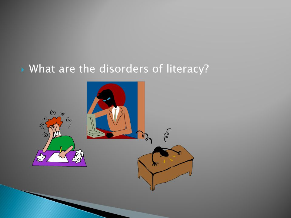  What are the disorders of literacy?