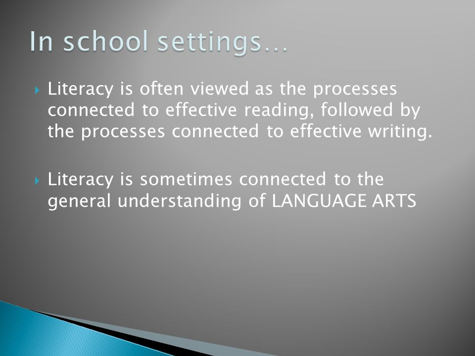  Literacy is often viewed as the processes connected to effective reading, followed by the processes connected to effective writing.  Literacy is so