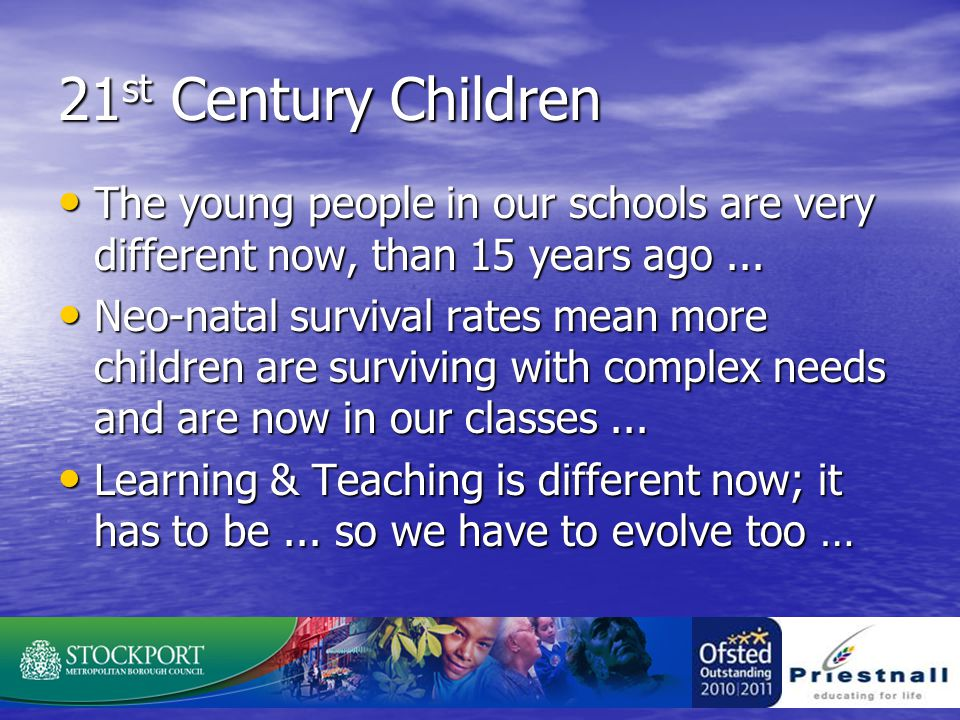 21 st Century Children The young people in our schools are very different now, than 15 years ago...