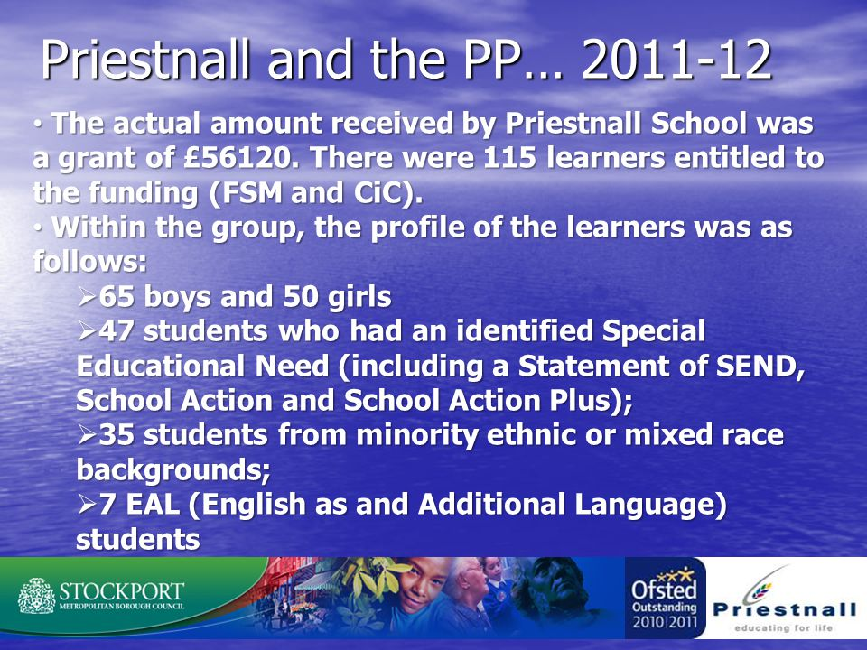 Priestnall and the PP… 2011-12 The actual amount received by Priestnall School was a grant of £56120.