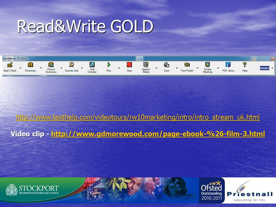 Read&Write GOLD http://www.texthelp.com/videotours/rw10marketing/intro/intro_stream_uk.html Video clip - http://www.gdmorewood.com/page-ebook-%26-film-3.html http://www.gdmorewood.com/page-ebook-%26-film-3.html