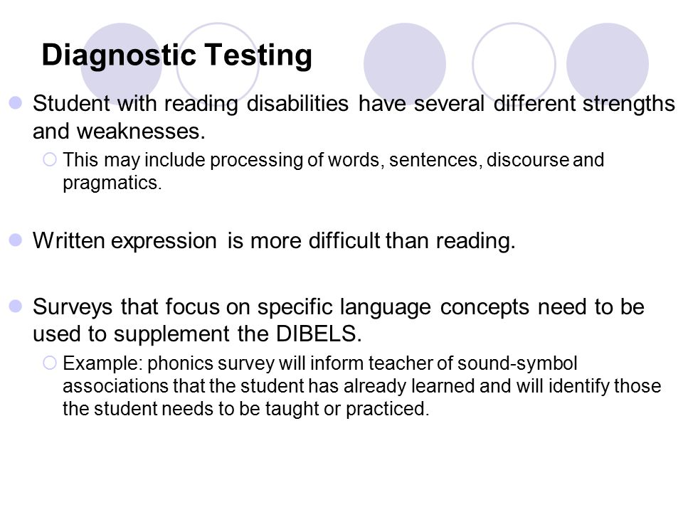Diagnostic Testing Student with reading disabilities have several different strengths and weaknesses.
