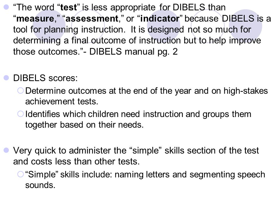 The word test is less appropriate for DIBELS than measure, assessment, or indicator because DIBELS is a tool for planning instruction.