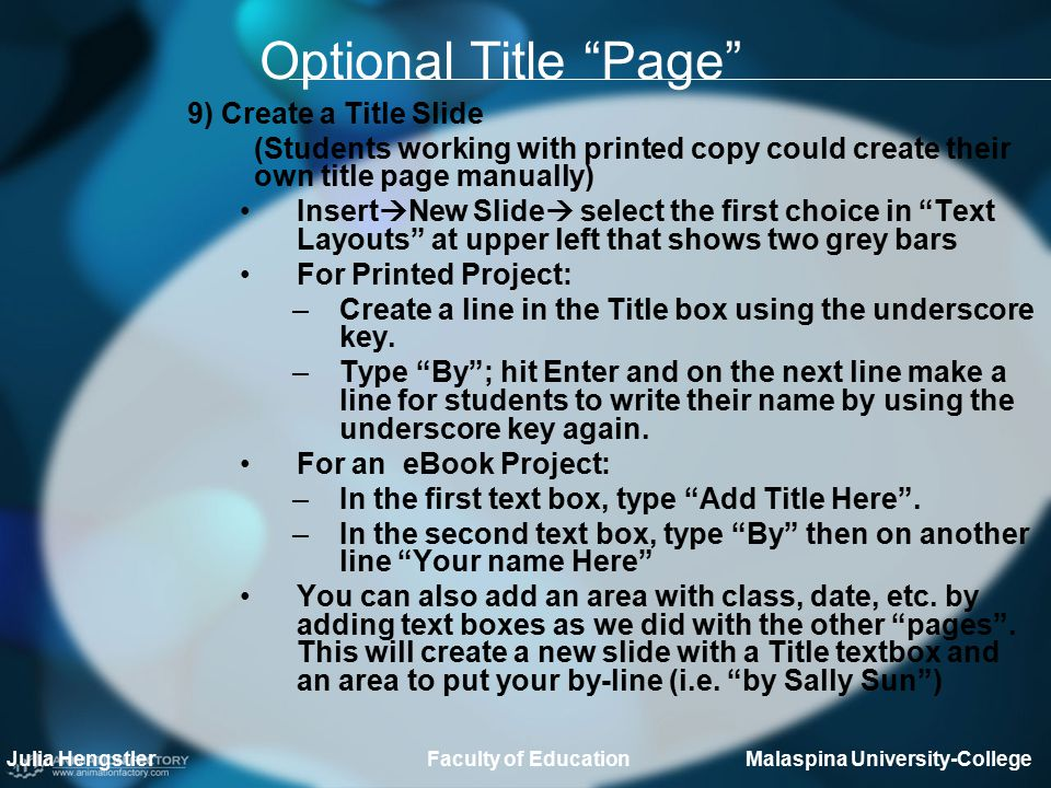 Optional Title Page 9) Create a Title Slide (Students working with printed copy could create their own title page manually) Insert  New Slide  select the first choice in Text Layouts at upper left that shows two grey bars For Printed Project: –Create a line in the Title box using the underscore key.
