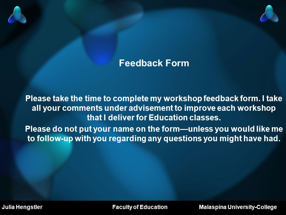 Mary O'Neill Major Project Prospectus DL503 Royal Roads University Feedback Form Please take the time to complete my workshop feedback form.