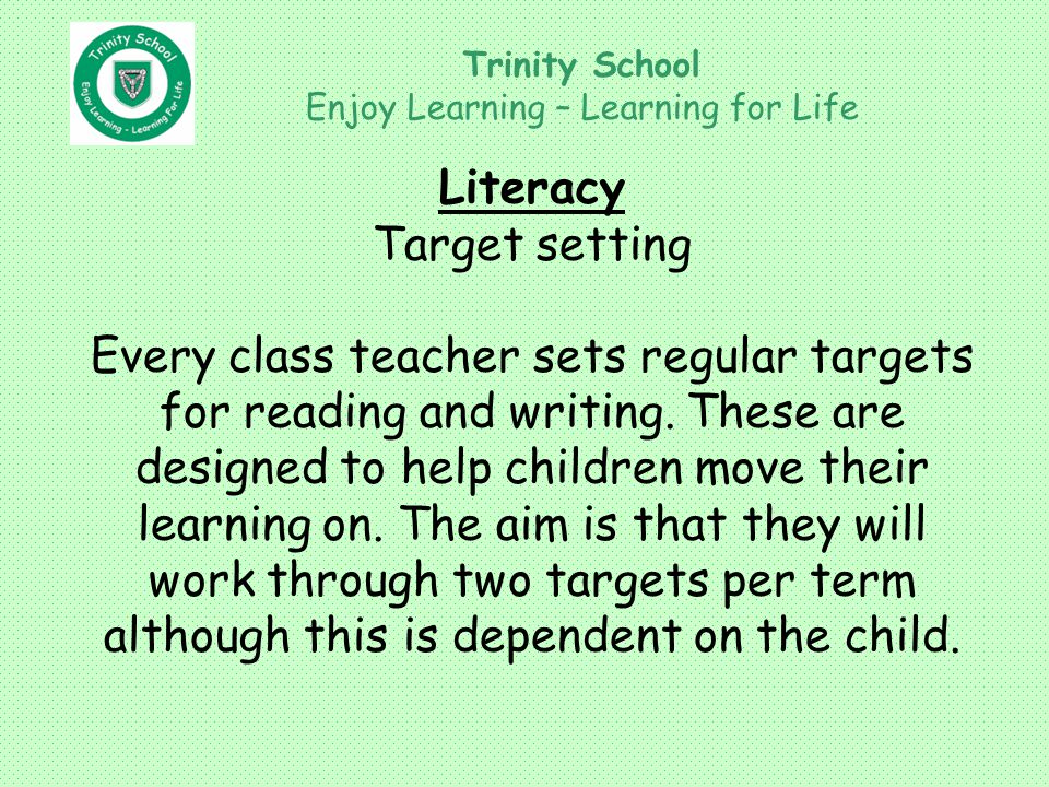 Literacy Target setting Every class teacher sets regular targets for reading and writing.