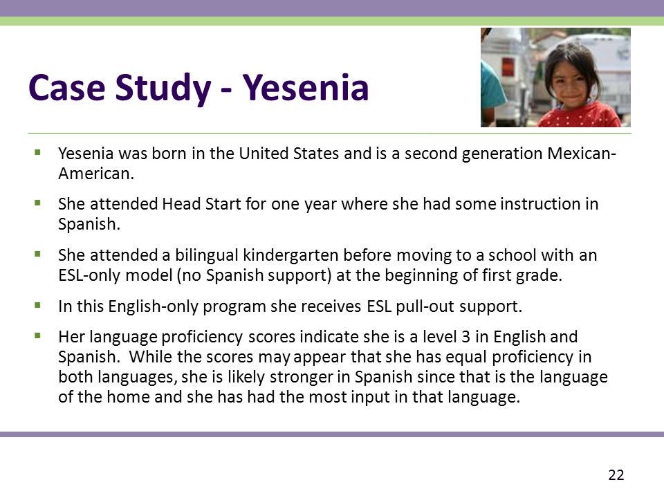 Case Study - Yesenia  Yesenia was born in the United States and is a second generation Mexican- American.